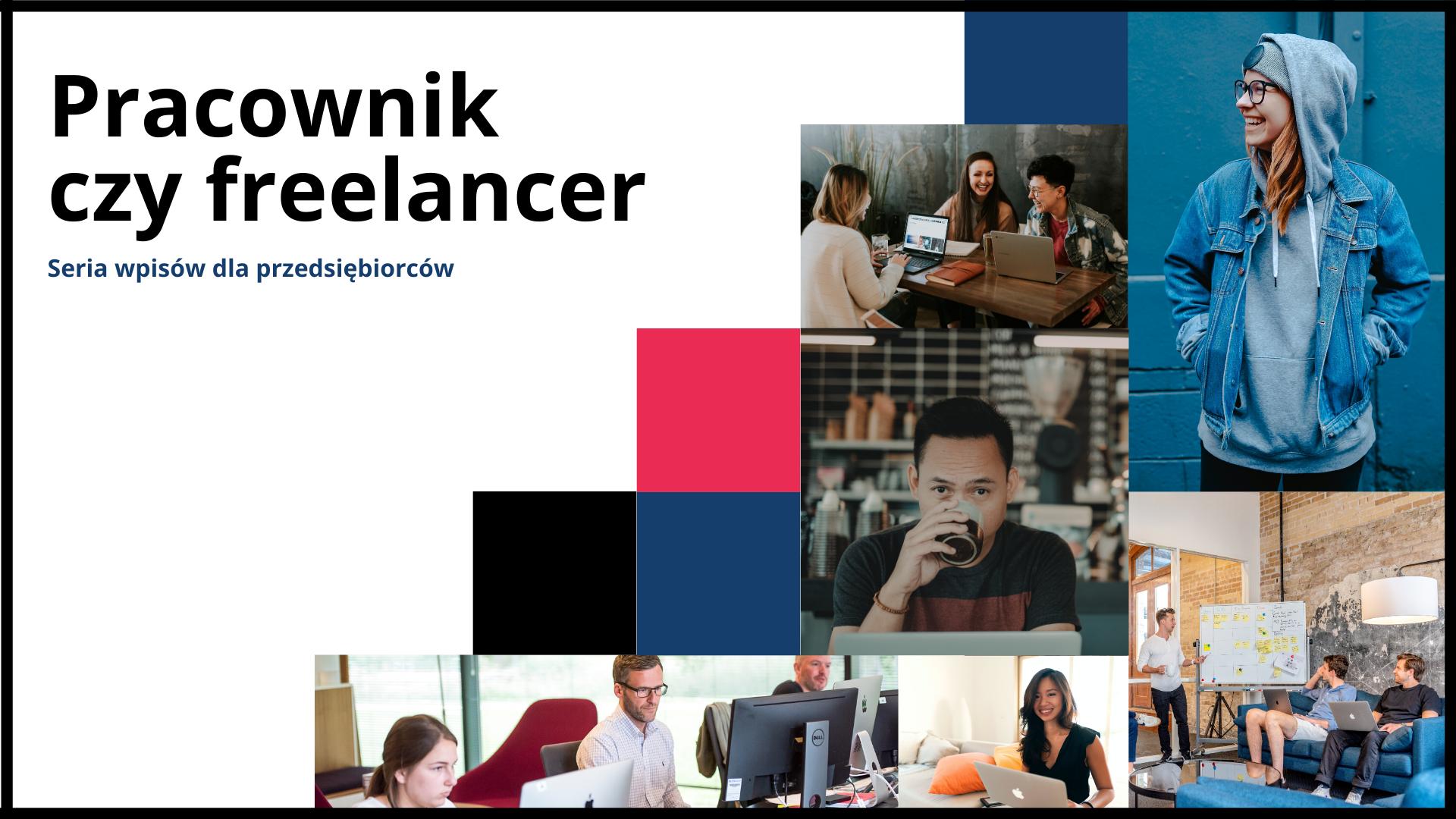 Pracownik czy freelancer, kogo wybrać